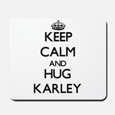 Keep Calm and HUG Karley Mousepad