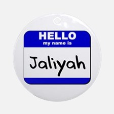 hello my name is jaliyah  Ornament (Round)