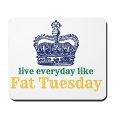 Live Everyday Like Fat Tuesday Mousepad
