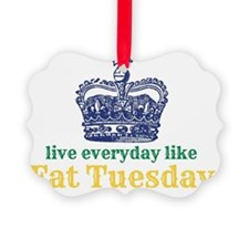 Live Everyday Like Fat Tuesday Picture Ornament