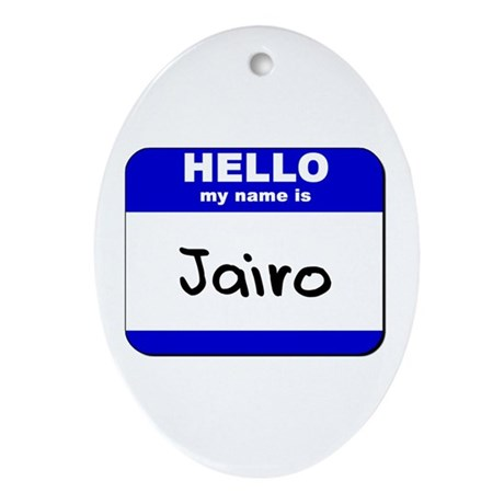 hello my name is jairo Oval Ornament