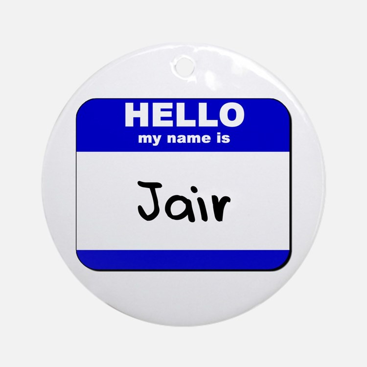 hello my name is jair  Ornament (Round)