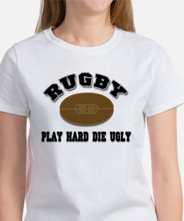 Rugby Play Hard Die Ugly Women's T-Shirt