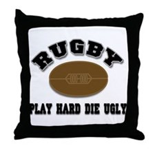 Rugby Play Hard Die Ugly Throw Pillow