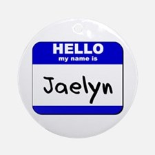 hello my name is jaelyn  Ornament (Round)
