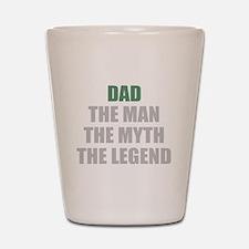 Dad the man myth legend Shot Glass