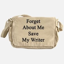 Forget About Me Save My Writer  Messenger Bag