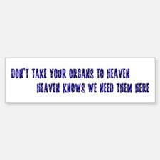 Organs To Heaven Bumper Bumper Bumper Sticker