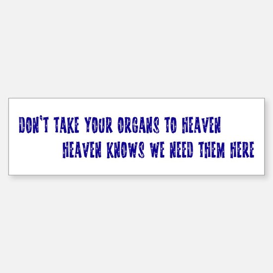 Organs To Heaven Bumper Bumper Bumper Sticker