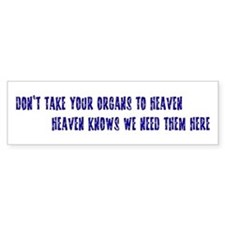 Organs To Heaven Bumper Bumper Sticker