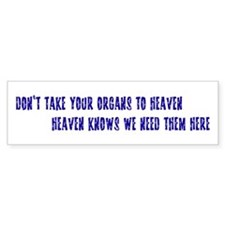 Organs To Heaven Bumper Bumper Sticker