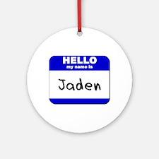 hello my name is jaden  Ornament (Round)