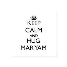 Keep Calm and HUG Maryam Sticker