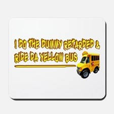 I Ride The Yellow Bus Mousepad