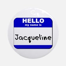 hello my name is jacqueline  Ornament (Round)