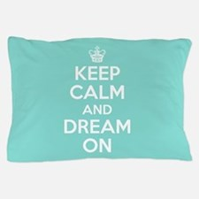 Keep Calm And Dream On Pillow Case