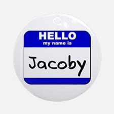 hello my name is jacoby  Ornament (Round)
