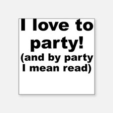 I Love To Party (And By Party I Mean Read) Sticker