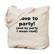 I Love To Party (And By Party I Mean Read) Tote Ba