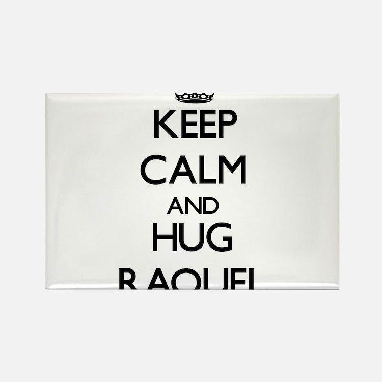 Keep Calm and HUG Raquel Magnets