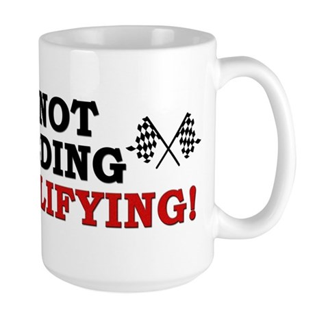 """I'm Not Speeding: I'm Qualifying!"" Mugs"