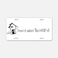 Home is where the hoop is Aluminum License Plate