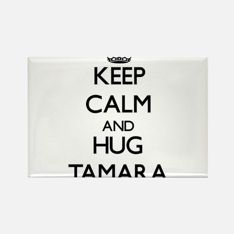 Keep Calm and HUG Tamara Magnets