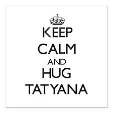 "Keep Calm and HUG Tatyana Square Car Magnet 3"" x 3"