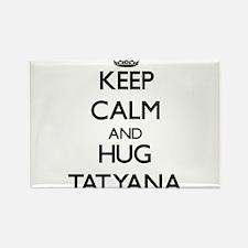 Keep Calm and HUG Tatyana Magnets