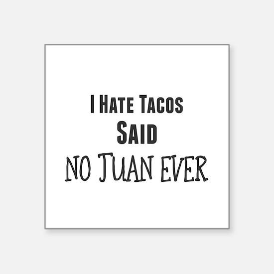I Hate Tacos. Said No Juan Ever Sticker