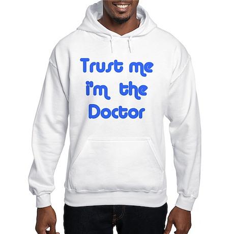 trust me i'm the doctor Hooded Sweatshirt