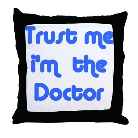 trust me i'm the doctor Throw Pillow
