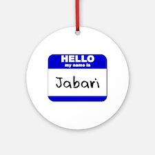 hello my name is jabari  Ornament (Round)