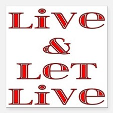 "live and let live Square Car Magnet 3"" x 3"""