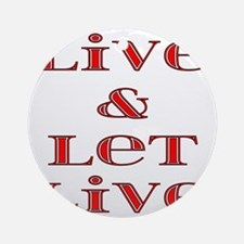 live and let live Round Ornament