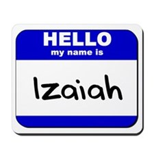 hello my name is izaiah  Mousepad