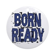 Born Ready Round Ornament