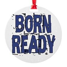 Born Ready Round Ornament