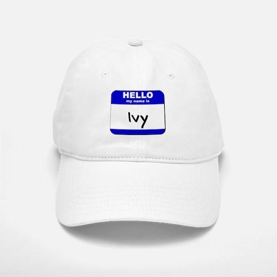 hello my name is ivy Baseball Baseball Cap