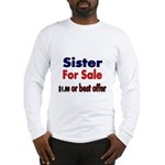 Sister for Sale, $1.00 or best offer Long Sleeve T