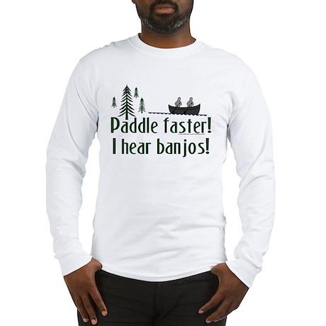 Paddle faster, I hear banjos Long Sleeve T-Shirt