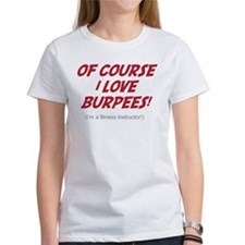Of Course I love Burpees! T-Shirt