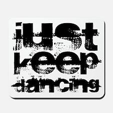 just keep dancing Mousepad