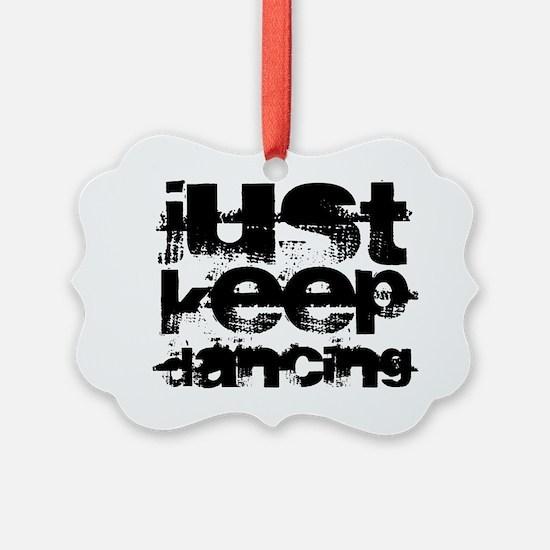 just keep dancing Ornament
