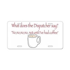 Dispatchers!  Aluminum License Plate