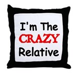 Im the CRAZY Relative 3 Throw Pillow
