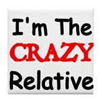 Im the CRAZY Relative 3 Tile Coaster