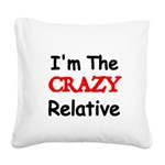Im the CRAZY Relative 3 Square Canvas Pillow