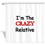 Im the CRAZY Relative 3 Shower Curtain