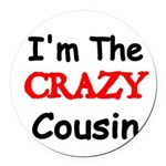 Im the CRAZY Cousin 2 Round Car Magnet